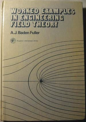 Worked Examples in Engineering Field Theory: Fuller, A.J. Baden