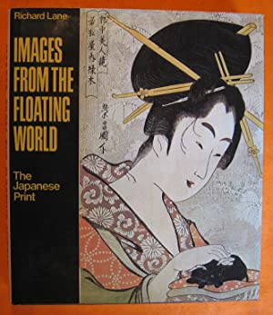 Images from the Floating World - The Japanese Print; Including an Illustrated Dictionary of Ukiyo-e