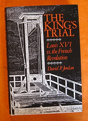 King's Trial: Louis XVI Versus the French Revolution