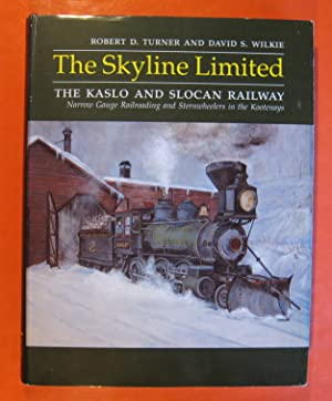 The Skyline Limited : The Kaslo and Slocan Railway Narrow Gauge Railroading and Sternwheelers in ...