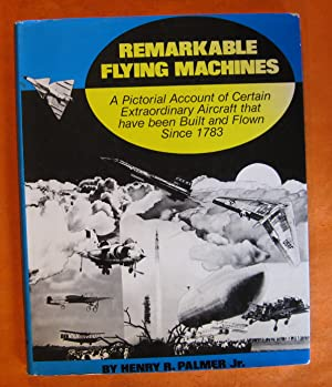 Remarkable Flying Machines: A Pictorial Account of Certain Extraordinary Aircraft that Have Been ...