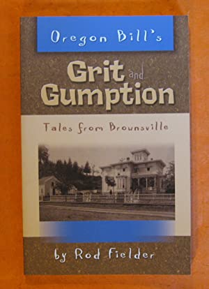 Oregon Bill's Grit and Gumption Tales from Brownsville