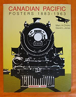 Canadian Pacific Posters, 1883-1963: Choko, Marc H.;