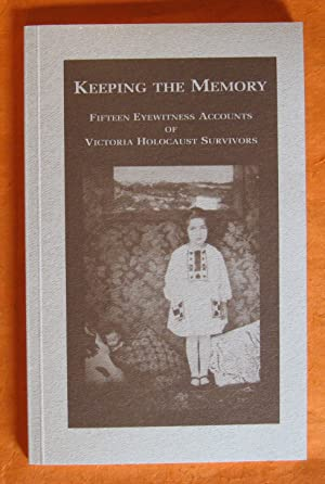 Keeping the memory: Fifteen eyewitness accounts of Victoria Holocaust survivors