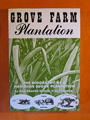 Grove Farm Plantation: The Biography of a Hawaiian Sugar Plantation