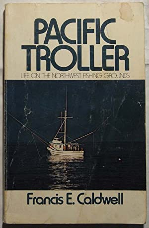 Pacific Troller: Life on the Northwest Fishing Grounds