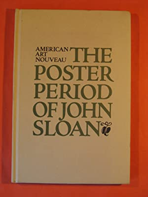 American Art Nouveau: The Poster Period of John Sloan: A Selection of Hitherto Unpublished Prints ...