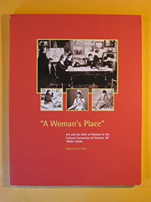 A Woman's Place : Art and the Role of Women in the Cultural Formation of Victoria, B.C., 1850s-1920s