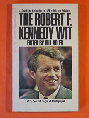 The Robert F. Kennedy wit: a Sparkling Collection of RFK's Wit and Wisdom