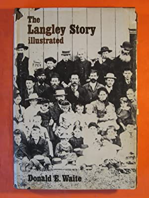 The Langley Story Illustrated: An Early History of the Municipality of Langley