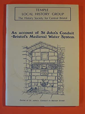 Account of St. John's Conduit: Bristol's Mediaeval Water System: a Report and Survey of Features ...