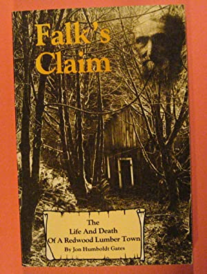 Falk's Claim: The Life and Death of a Redwood Lumber Town