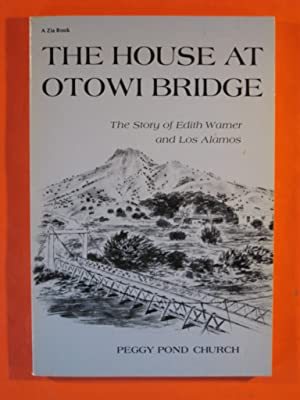 The House at Otowi Bridge : The Story of Edith Warner and Los Alamos (Zia Bks.)