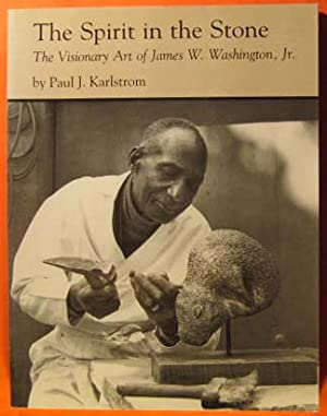 Spirit in the Stone: The Visionary Art of James W. Washington , Jr