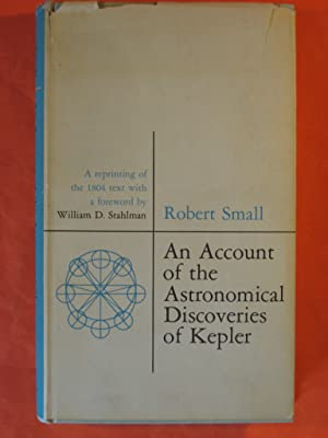 An Account of the Astronomical Discoveries of Kepler: a Reprinting of the 1804 Text with a Foreword...