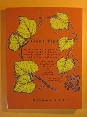 Liana Tips: Or More Than Most People Want To Know About Vines, Vine-Like Plants and Other Ramblin...