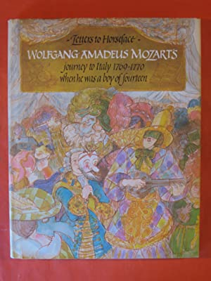 Letters to Horseface: Being the Story of Wolfgang Amadeus Mozart's Journey to Italy 1769-1770 whe...