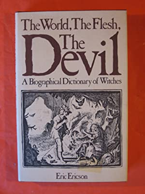 The World, The Flesh, The Devil: A Biographical Dictionary of Witches