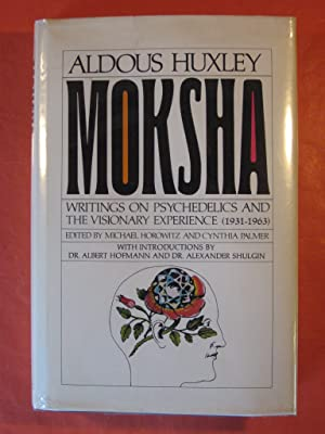 Moksha: Writings on Psychedelics and the Visionary Experience (1931-1963)