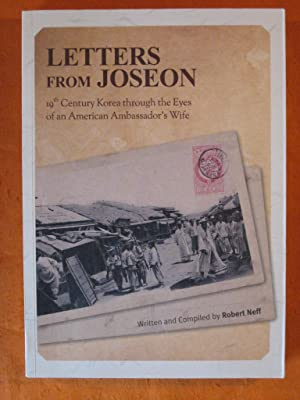 Letters from Joseon: 19th Century Korea Through the Eyes of an American Ambassador s Wife