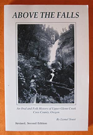 Above the Falls: An Oral and Folk History of Upper Glenn Creek, Coos County, Oregon