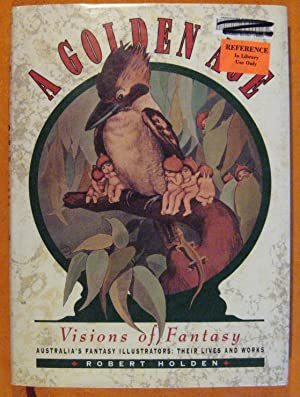 A Golden Age: Visions of Fantasy : Australia's Fantasy Illustrators : Their Lives and Works (Volu...