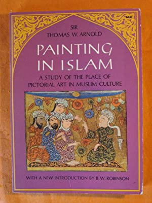 Painting in Islam: A Study Of The Place Of Pictorial Art In Muslim Culture