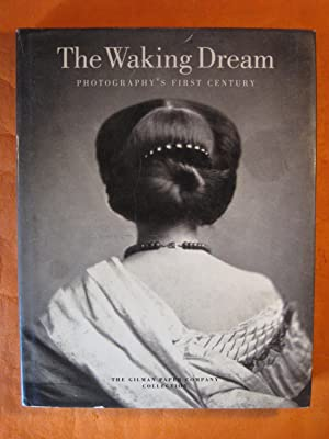 The Waking Dream: Photography's First Century (Selections from the Gilman Paper Company Collection)