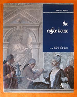 The Coffee-House: Venetian Coffee-houses from 18th to 20th Century