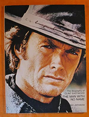 Man with No Name: The Biography of Clint Eastwood