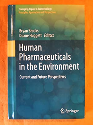 Human Pharmaceuticals in the Environment: Current and Future Perspectives (Emerging Topics in Eco...