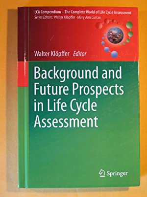 Background and Future Prospects in Life Cycle Assessment (LCA Compendium ? The Complete World of ...