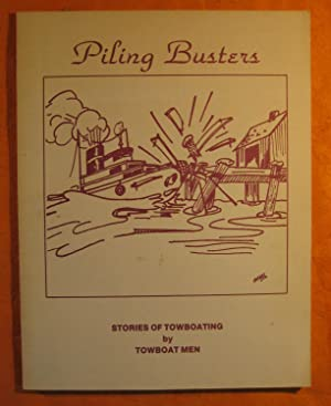 Piling Busters: Stories of Towboating By Towboat Men