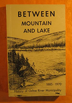 Between Mountain and Lake: a History of Ochre River Rural Municipality 1885 -- 1970