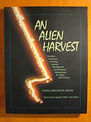 An Alien Harvest: Further Evidence Linking Animal Mutilations and Human Abductions to Alien Life ...