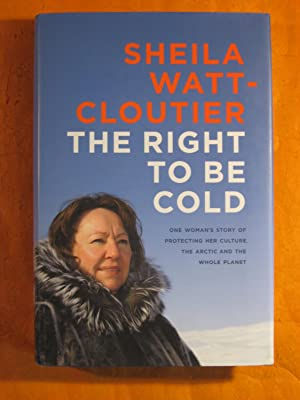 The Right to Be Cold: One Woman's Story of Protecting Her Culture, the Arctic and the Whole Planet
