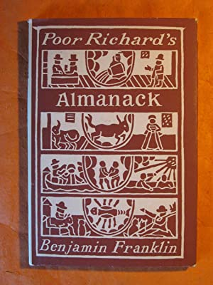Poor Richard's Almanack: Being the Choicest Morsels of Wisdom, written During the Years of the Al...
