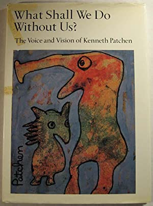 What Shall We Do Without Us?: The Voice and Vision of Kenneth Patchen