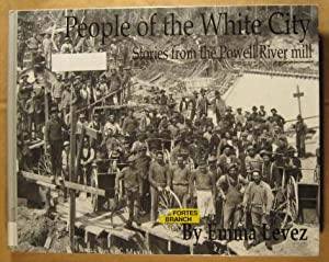People of the White City: Stories from the Powell River Mill: Levez, Emma