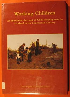 Working Children; an Illustrated Account of Child Employment in Scotland in the Nineteenth Century