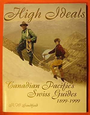 High Ideals: Canadian Pacific's Swiss Guides 1899-1999