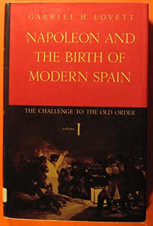 Napoleon and the Birth of Modern Spain:Vol. I: The Challenge of the Old Order, Vol. I: The Challe...
