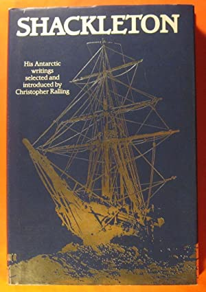 Shackleton: His Antarctic Writings Selected and Introduced By Christopher Ralling