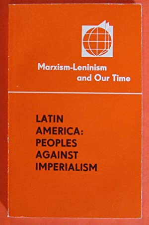 Latin America: Peoples Against Imperialism (Marxism-Leninism and Our Time)