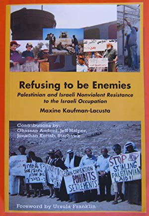 Refusing to be Enemies: Palestinian and Israeli Nonviolent Resistance to the Israeli Occupation