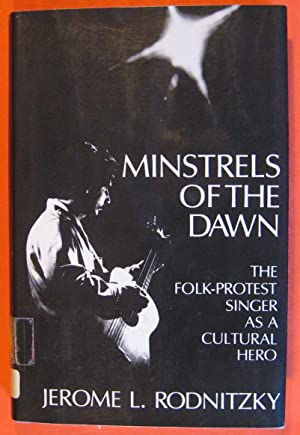 Minstrels of the Dawn: The Folk-Protest Singer As a Cultural Hero
