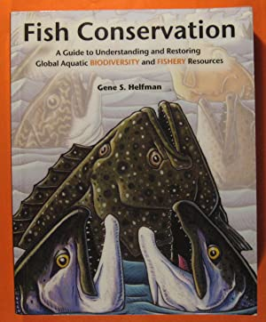 Fish Conservation: A Guide to Understanding and Restoring Global Aquatic Biodiversity and Fishery...