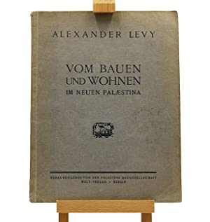 Vom Bauen und Wohnen in neuen Palaestina: Levy, Alexander; Otto Warburg