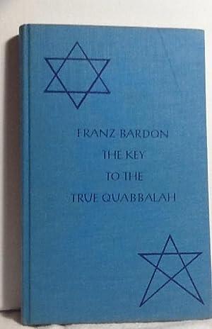 The Key To The True Quabbalah: Barton, Franz