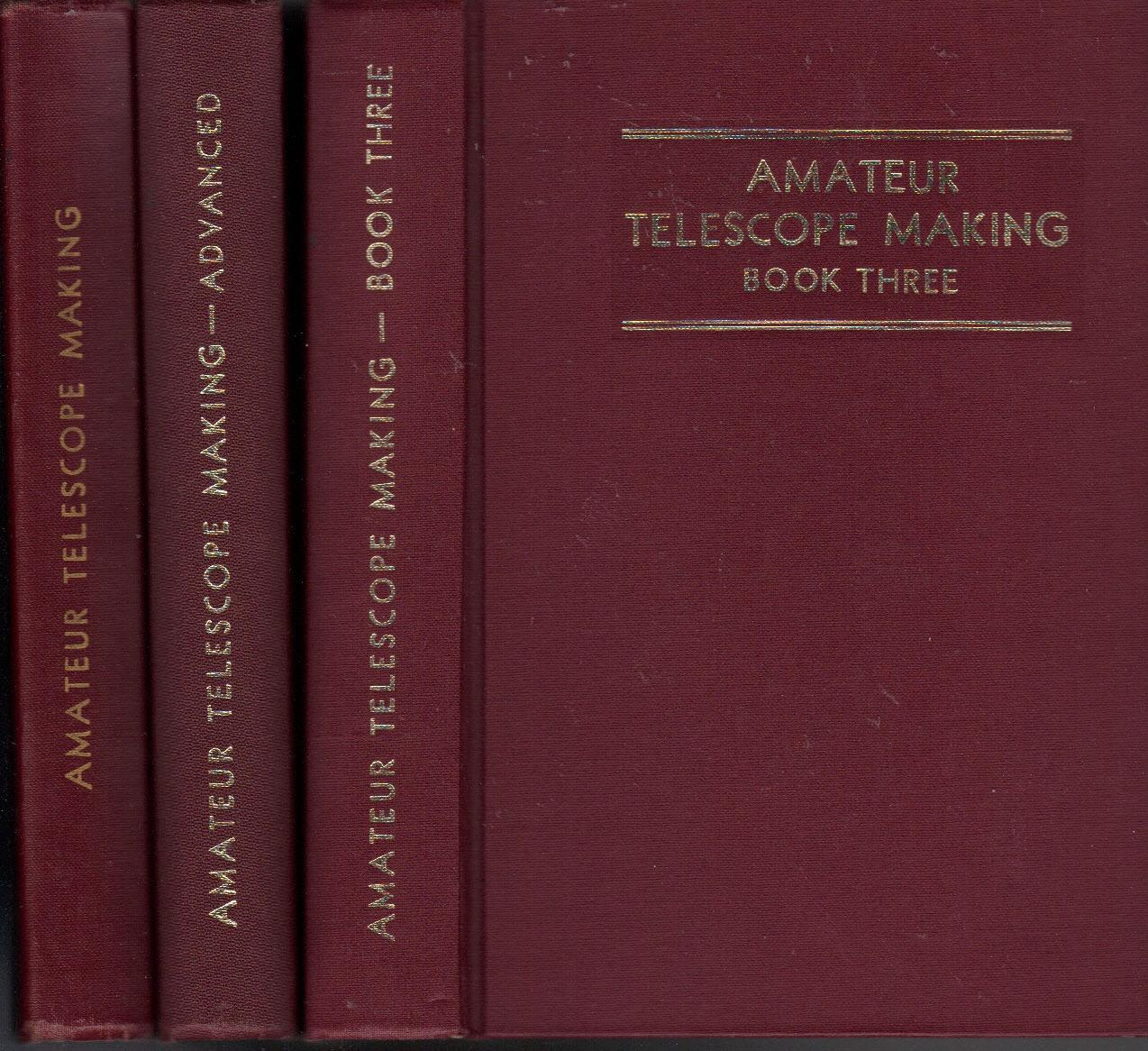 Amateur Telescope Making : Books 1, 2, and 3, Complete in 3 Volumes: Ingalls, Albert G. (editor)